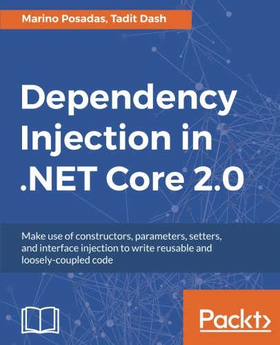 Dependency Injection in .NET Core 2.0: Make use of constructors, parameters, setters, and interface injection to write reusable and loosely-coupled code by Packt Publishing - ebooks Account