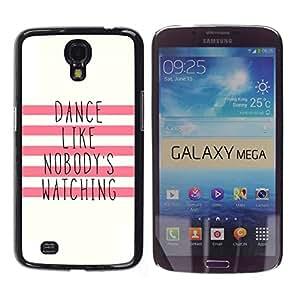 Estuche Cubierta Shell Smartphone estuche protector duro para el teléfono móvil Caso Samsung Galaxy Mega 6.3 I9200 SGH-i527 / CECELL Phone case / / Like Nobody'S Watching Motivati