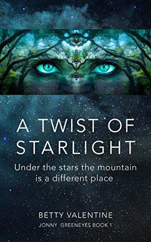 Twist Star - A Twist Of Starlight: Under The Stars The Mountain Is A Different Place (Jonny Greeneyes Book 1)