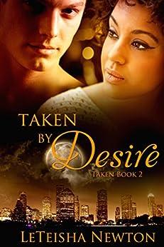 Taken by Desire (Taken Series Book 2) by [Newton, LeTeisha]