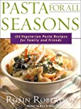 Pasta for All Seasons, Robin Robertson, 1558321748