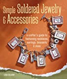 Simple Soldered Jewelry and Accessories, Lisa Bluhm, 1600590306