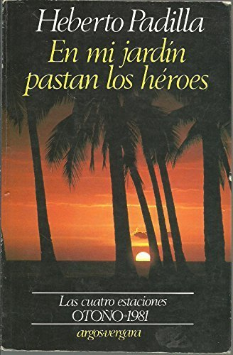 En Mi Jardin Pastan Los Heroes Las cuatro estaciones Spanish Edition by Heberto Padilla 1981-12-01: Amazon.es: Heberto Padilla: Libros