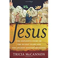 Jesus: The Explosive Story of the 30 Lost Years and the Ancient Mystery