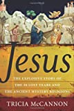 Jesus: The Explosive Story of the 30 Lost Years and the Ancient Mystery Religions