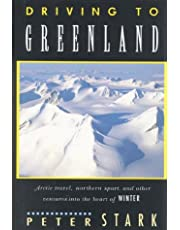 Driving to Greenland: Arctic Travel, Northern Sport, and Other Ventures into the Heart of Winter