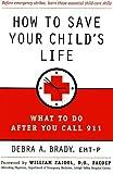 How To Save Your Child's Life, Debra Brady, 0312281765