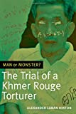 "Alexander L. Hinton, ""Man or Monster?: The Trial of a Khmer Rouge Torturer"" (Duke UP, 2016)"