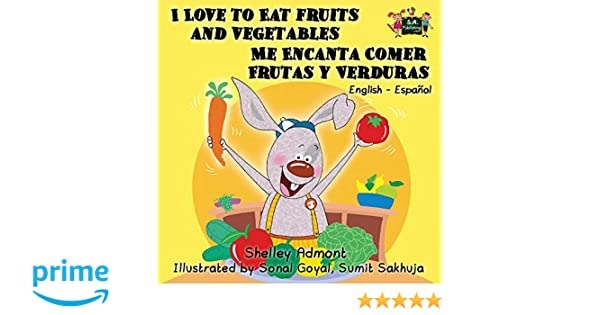 I Love to Eat Fruits and Vegetables - Me Encanta Comer Frutas y Verduras: English-Spanish Bilingual book (English Spanish Bilingual Collection): Shelley ...