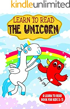 Learn to Read : The Unicorn - A Learn to Read Book for Kids 3-5: An adorable Easy Reader for Beginners, Toddlers, Preschool, Kindergarten and 1st Graders (Learn to Read Happy Bird 28)