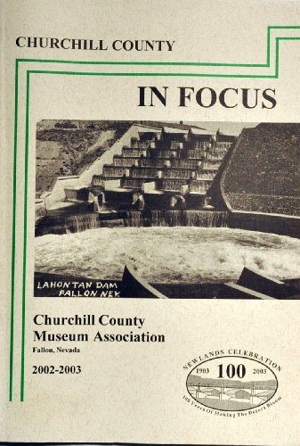 Churchill County Nevada In Focus (Journal of the Churchill Co. Museum Assn, Vol. 16 No.1)