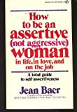 How to Be an Assertive, Not Aggressive Woman in Life, Jean Baer, 0451158245