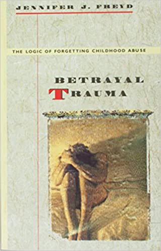 Betrayal Trauma: The Logic of Forgetting Childhood Abuse