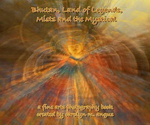 Bhutan, Land of Legends, Mists and the Mystical carolyn m. angus