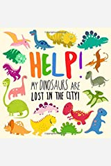 Help! My Dinosaurs are Lost in the City!: A Fun Where's Wally Style Book for 2-4 Year Olds Paperback