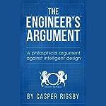 The Engineer's Argument: A Philosophical Argument Against Intelligent Design | Casper Rigsby