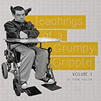 TEACHINGS OF A GRUMPY CRIPPLE, VOLUME 1