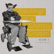 Teachings of a Grumpy Cripple, Volume 1 | Thane Pullan