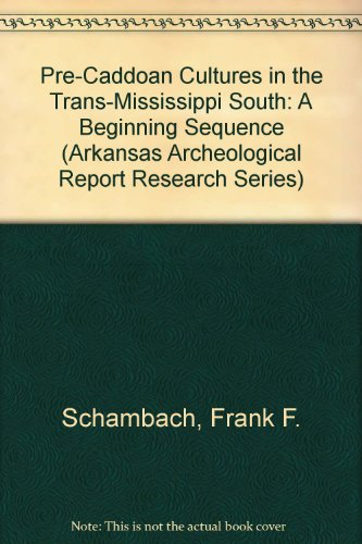 Pre-Caddoan Cultures in the Trans-Mississippi South: A Beginning Sequence (Arkansas Archeological Survey Research Report)