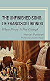 The Unfinished Song of Francisco Urondo : When Poetry Is Not Enough, Fontanet, Hernan, 0761864563