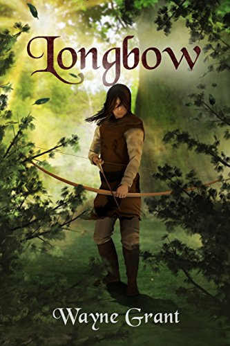 Longbow (The Saga of Roland Inness Book 1) by [Grant, Wayne]