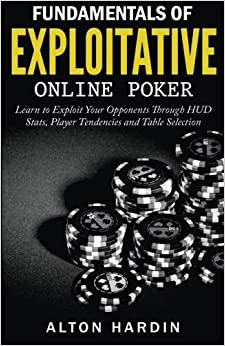 Book Fundamentals of Exploitative Online Poker: Learn to Exploit Your Opponents Through HUD Stats, Player Tendencies and Table Selection