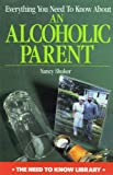 Everything You Need to Know about an Alcoholic Parent, Nancy Shuker, 0823928691