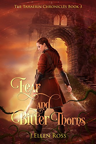 Fear and Bitter Thorns (The Tahaerin Chronicles Book 3)