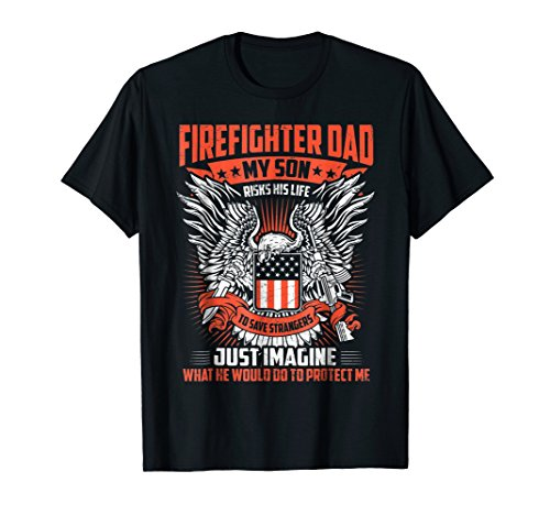 (Firefighter Dad T-shirt My Son Risks His Life To Protect)