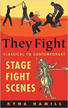 Book They Fight: Classical to Contemporary Stage Fight Scenes (Career Development Series) by Kyna Hamill