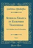 Scholia Graeca in Euripidis Tragoedias, Vol. 4: Ex
