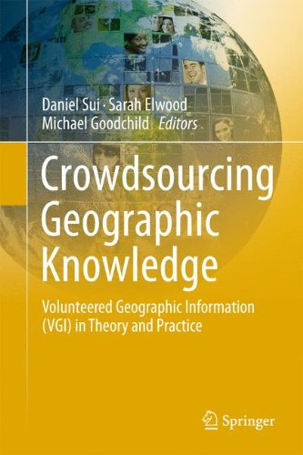 Crowdsourcing Geographic Knowledge: Volunteered Geographic Information (VGI) in Theory and Practice