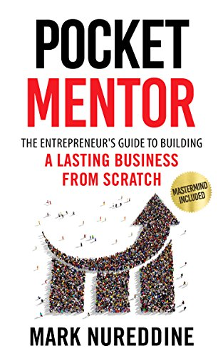 Pocket Mentor: The Entrepreneur?s Guide to Building a Lasting Business from Scratch (Mastermind Included)