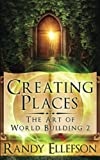 Creating Places (The Art of World Building) (Volume 2)
