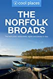 The Norfolk Broads: The best pubs, restaurants, sights and places to stay (Cool Places UK Travel Guides Book 77)