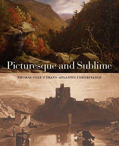 Picturesque and Sublime: Thomas Cole's Trans-Atlantic Inheritance