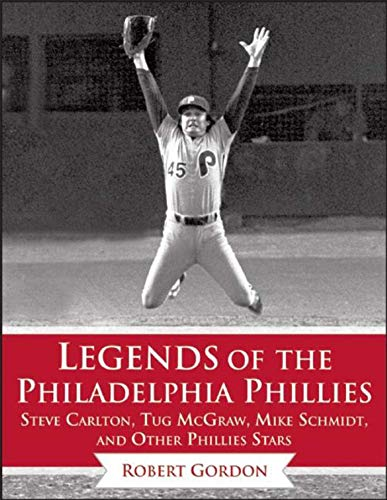 Legends of the Philadelphia Phillies: Steve Carlton, Tug McGraw, Mike Schmidt, and Other Phillies Stars (Legends of the Team) por Bob Gordon