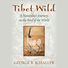 Tibet Wild: A Naturalist's Journeys on the Roof of the World Audiobook by George B. Schaller Narrated by Brian Holsopple