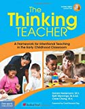 img - for The Thinking Teacher: A Framework for Intentional Teaching in the Early Childhood Classroom book / textbook / text book