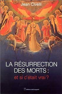 La résurrection des morts : et si c'était vrai ?, Civelli, Jean