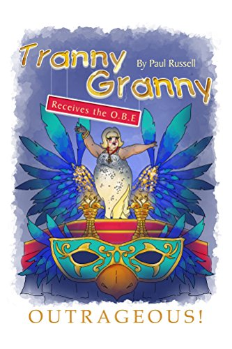Tranny Granny receives the O.B.E (outrageous Book 1) ()