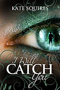 I Will Catch You by [Squires, Kate]
