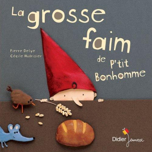 La grosse faim de P'tit Bonhomme Album – 22 août 2012 Pierre Delye Cécile Hudrisier Didier Jeunesse 2278065688