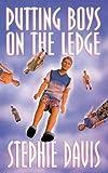 Putting Boys on the Ledge, Stephie Davis, 0843953284
