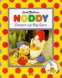 noddy and big ears - Noddy Cheers Up Big Ears (Noddy's Toyland Adventures)