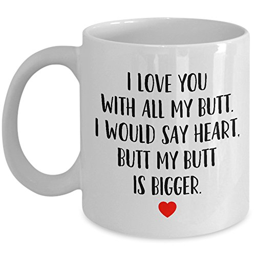 MyCozyCups Gift for Boyfriend, Husband, Girlfriend, Wife, Best Friend - I Love You with All My Butt Coffee Mug - 11oz Sarcastic Love Quote Gift for Valentines Day, Birthday, Christmas, Anniversary