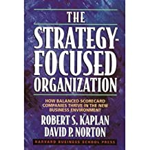 [ The Strategy-Focused Organization: How Balanced Scorecard Companies Thrive in the New Business Environment Kaplan, Robert Steven ( Author ) ] { Hardcover } 2000