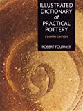 Illustrated Dictionary of Practical Pottery, Robert Fournier, 0873419057