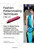 Fashion Patternmaking Techniques: Vol.2: Women/Men How to Make Shirts, Undergarments, Dresses and Suits, Waistcoats, Men's Jackets