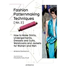 Fashion Patternmaking Techniques Vol. 2: Women/Men. How to Make Shirts, Undergarments, Dresses and Suits, Waistcoats, Mens Jackets Apr 12, 2016